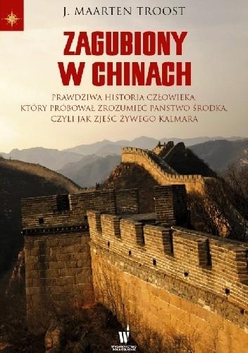 Okładka książki Zagubiony w Chinach. Prawdziwa historia człowieka, który próbował zrozumieć Państwo Środka, czyli jak zjeść żywego kalmara