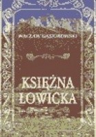 Księżna Łowicka. Powieść historyczna z XIX wieku.