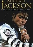 Michael Jackson. Życie i śmierć króla popu