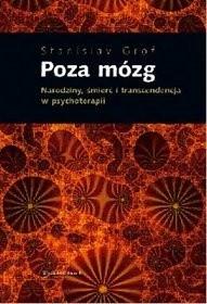 Okładka książki Poza mózg. Narodziny, śmierć i transcendencja w psychoterapii