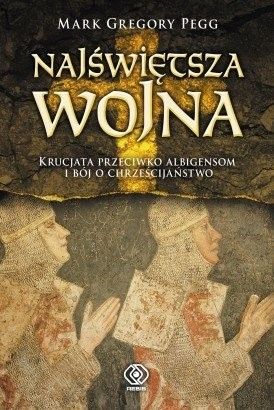 Okładka książki Najświętsza wojna. Krucjata przeciwko albigensom i bój o chrześcijaństwo