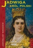 Jadwiga. Król Polski