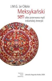 Okładka książki Meksykański sen albo przerwana myśl indiańskiej Ameryki