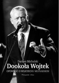 Okładka książki Dookoła Wojtek. Opowieść o Wojciechu Młynarskim