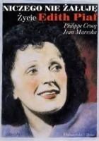 Niczego nie żałuję. Życie Edith Piaf