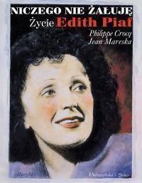 Okładka książki Niczego nie żałuję. Życie Edith Piaf
