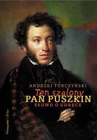 Okładka książki Ten szalony pan Puszkin. Słowo o udręce