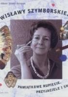 Wisławy Szymborskiej pamiątkowe rupiecie, przyjaciele i sny