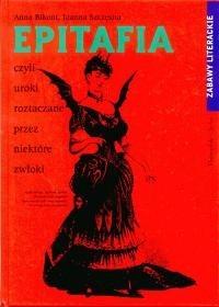 Okładka książki Epitafia czyli uroki roztaczane przez niektóre zwłoki