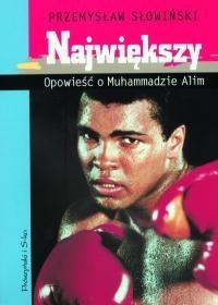 Okładka książki Największy. Opowieść o Muhammadzie Alim