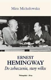 Okładka książki Ernest Hemingway. Do zobaczenia, stary wilku