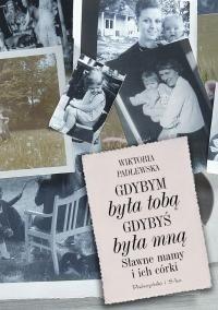 Okładka książki Gdybym była tobą. Gdybyś była mną. Sławne mamy i ich córki