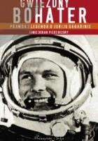 Gwiezdny bohater. Prawda i legenda o Juriju Gagarinie