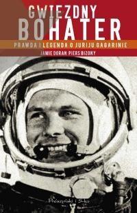 Okładka książki Gwiezdny bohater. Prawda i legenda o Juriju Gagarinie