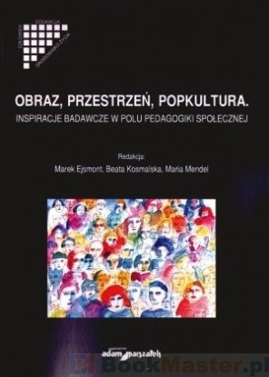 Okładka książki Obraz, przestrzeń, popkultura. Inspiracje badawcze w polu pedagogiki społecznej