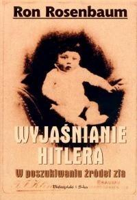 Okładka książki Wyjaśnianie Hitlera. W poszukiwaniu źródeł zła