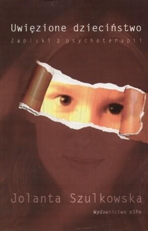 Okładka książki Uwięzione dzieciństwo. Zapiski z psychoterapii