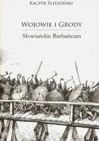 Wojowie i grody. Słowiańskie barbaricum