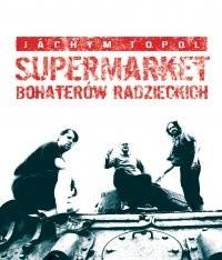 Okładka książki Supermarket bohaterów radzieckich