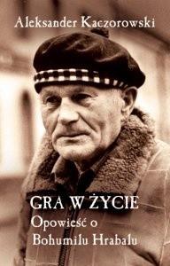 Okładka książki Gra w życie. Opowieść o Bohumilu Hrabalu