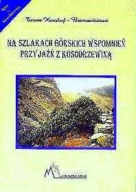 Okładka książki Przyjaźń z kosodrzewiną: Na szlakach górskich wspomnień