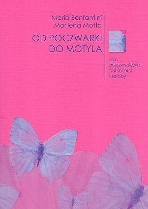 Okładka książki Od poczwarki do motyla. Jak przezwyciężyć ból śmierci i żałoby.