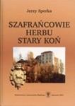 Okładka książki Szafrańcowie herbu Stary Koń. Z dziejów kariery i awansu w późnośredniowiecznej Polsce