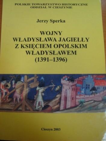 Okładka książki Wojny Władysława Jagiełły z księciem opolskim Władysławem (1391-1396)