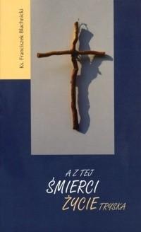Okładka książki A z tej śmierci życie tryska