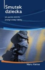 Okładka książki Smutek dziecka. Jak pomóc dziecku przeżyć stratę i żałobę?