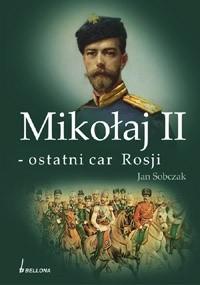 Okładka książki Mikołaj II - ostatni car Rosji