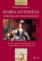 Maria Antonina. Niebezpieczne związki królowej