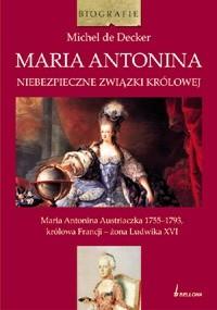 Okładka książki Maria Antonina. Niebezpieczne związki królowej
