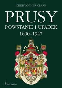 Okładka książki Prusy. Powstanie i upadek 1600-1947