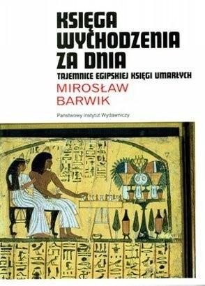 Okładka książki Księga Wychodzenia Za Dnia. Tajemnice Egipskiej Księgi Umarłych