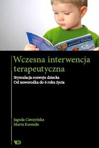 Okładka książki Wczesna interwencja terapeutyczna. Stymulacja rozwoju dziecka. Od noworodka do 6 roku życia