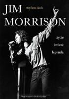 Jim Morrison. Życie, śmierć, legenda