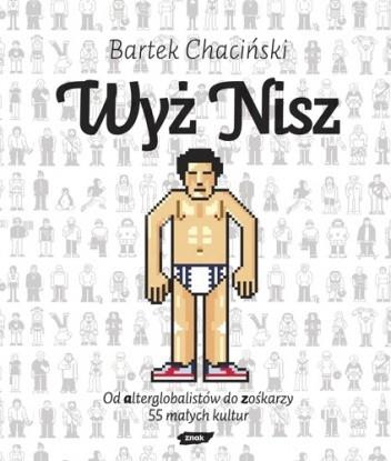 Okładka książki Wyż nisz. Od alterglobalistów do zośkarzy. 55 małych kultur