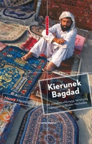 Okładka książki Kierunek Bagdad.  Jak zostałem włóczęgą, terrorystą i szpiegiem na Bliskim Wschodzie