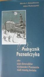 Okładka książki Podręcznik Poznańczyka albo 250 dowodów wyższości Poznania nad resztą świata