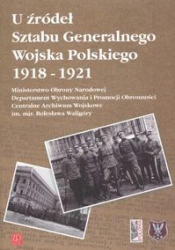 Okładka książki U źródeł Sztabu Generalnego Wojska Polskiego 1918-1921
