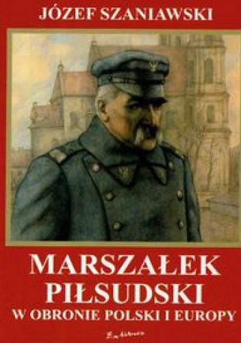 Okładka książki Marszałek Piłsudski w obronie Polski i Europy
