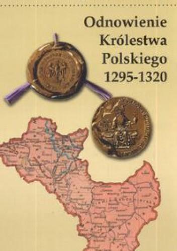 Okładka książki Odnowienie królestwa polskiego 1295 - 1320