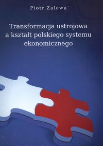 Okładka książki Transformacja ustrojowa a kształt polskiego systemu ekonomicznego