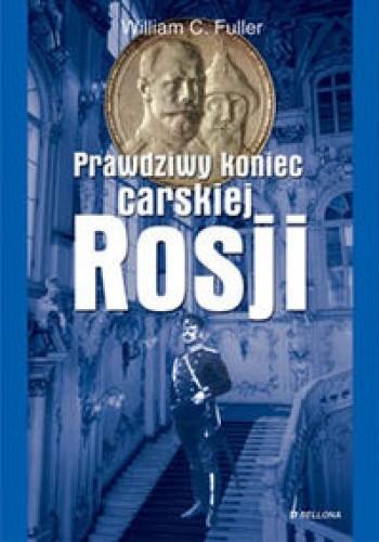 Okładka książki Prawdziwy koniec carskiej Rosji - Fuller William C.