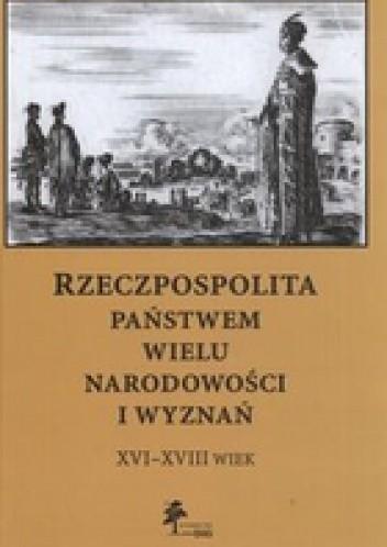 Okładka książki Rzeczpospolita państwem wielu narodowości i wyznań XVI - XVIII wiek