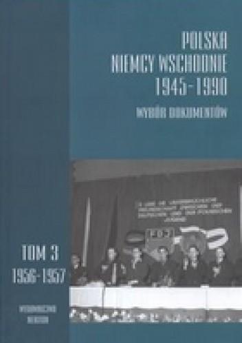 Okładka książki Polska Niemcy Wschodnie 1945-1990. Wybór dokumentów, t. 3: 1956-157