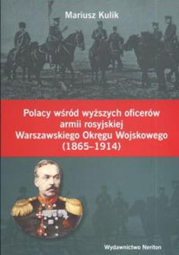 Okładka książki Polacy wśród wyższych oficerów armii rosyjskiej Warszawskiego Okręgu Wojskowego 1865 -1914