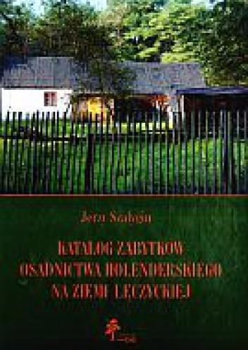 Okładka książki Katalog zabytków osadnictwa holenderskiego na ziemi łęczyckiej