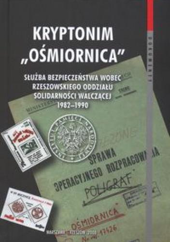 Okładka książki Kryptonim Ośmiornica Służba Bezpieczeństwa  wobec Rzeszowskiego Oddziału solidarnośći walczącej